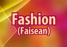 #irishfortheeyes Learn Gaeilge, the Irish language. Fashion, style, clothing