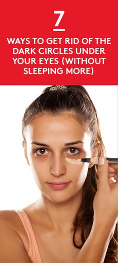 7 Ways to Get Rid of the Dark Circles Under Your Eyes (Without Sleeping More) | We've all been there: You catch a glimpse of yourself in the mirror and see the eyes of a tired woman staring back at you. But a full night of shut-eye isn't enough to erase those dark circles.