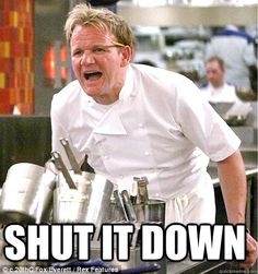 33fa8ba9373a9001615c8186b630c951 national cheeseburger day chef gordon ramsay shut it down gordon ramsay funny stuff pinterest gordon,Shut It Down Meme