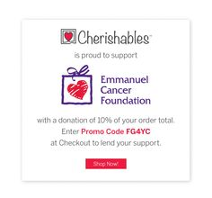 Use Promo Code FG4YC on Cherishables.com and have 10% of your order donated to the Emmanuel Cancer Foundation