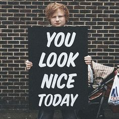 You look nice everyday Ed<3
