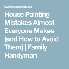 House Painting Mistakes Almost Everyone Makes (and How to Avoid Them) | Family Handyman