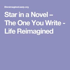 Star in a Novel – The One You Write - Life Reimagined
