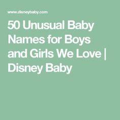 50 Unusual Baby Names for Boys and Girls We Love | Disney Baby