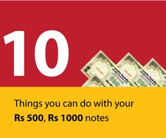 10 things you can do with your Rs 500, Rs 1000 notes