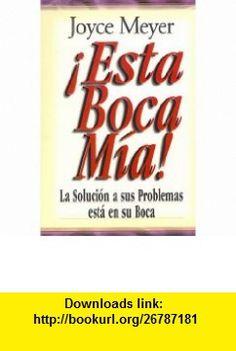 Esta Boca Mia!/ Me and My Big Mouth! (Spanish Edition) (9789589269893) Joyce Meyer , ISBN-10: 9589269893  , ISBN-13: 978-9589269893 ,  , tutorials , pdf , ebook , torrent , downloads , rapidshare , filesonic , hotfile , megaupload , fileserve