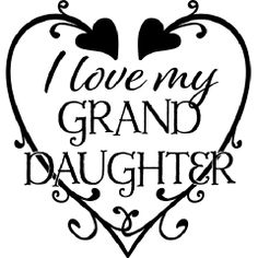 Valentine For My Granddaughter Grandpa Quotes, Nana Quotes, Grandmother Quotes, Daughter Quotes, Family Quotes, Cute Quotes, To My Daughter, Cousin Quotes, Grandkids Quotes