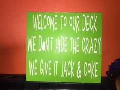 A personal favorite from my Etsy shop https://www.etsy.com/listing/277103304/welcome-to-our-deck-where-we-give-crazy