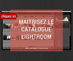 comment utiliser le catalogue Lightroom - tutoriels vidéos