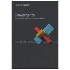 Convergenze : gli strumenti letterari e altre discipline / Remo Ceserani - [Milano] : Bruno Mondadori, cop. 2010