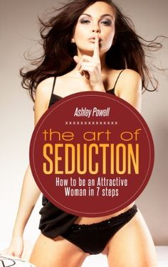 The Art of Seduction: How to be an Attractive Woman in 7 Steps (Become His Muse) by Ashley Powell, http://www.amazon.com/dp/B00E3UIVAO/ref=cm_sw_r_pi_dp_WIcasb1GDB91R