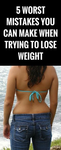5 worst mistakes you can make when trying to lose weight