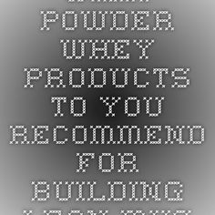 What powder WHEY products to you recommend for building lean muscle? | QueOndaWhey