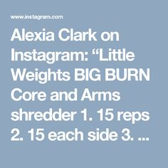 """Alexia Clark on Instagram: """"Little Weights BIG BURN Core and Arms shredder 1. 15 reps 2. 15 each side 3. 10-15 reps 4. 20 reps each side 3-5 rounds #alexiaclark…"""""""
