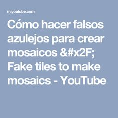 Cómo hacer falsos azulejos para crear mosaicos / Fake tiles to make mosaics - YouTube