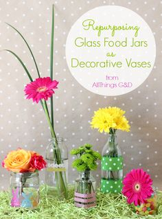 Repurposing glass food jars as decorative vases. by All Things G&D #allthingsgd