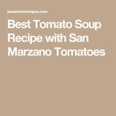 Best Tomato Soup Recipe with San Marzano Tomatoes