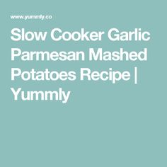 Slow Cooker Garlic Parmesan Mashed Potatoes Recipe | Yummly
