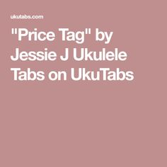 """""""Price Tag"""" by Jessie J Ukulele Tabs on UkuTabs"""