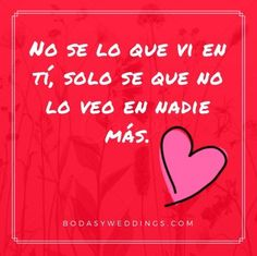 I don't know what I saw in you, I just know I don't see it on anyone else. Te amo enrique Frases de amor para regalarle a mi novio Quotes To Live By, Me Quotes, Motivational Quotes, Love My Man, I Love You, Ideas Aniversario, Smart Quotes, Love Notes, Spanish Quotes