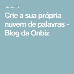 Crie a sua própria nuvem de palavras - Blog da Onbiz