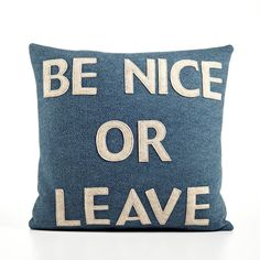 """Found it at AllModern - Alexandra Ferguson """"Be Nice or Leave"""" Decorative Pillow Up House, House Rules, Accent Pillows, Throw Pillows, Diy Pillows, Couch Pillows, Pillow Talk, Pillow Fight, Pillow Room"""