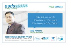 """""""Take Risk in your Life. If you Win, you can Lead! If you loose, you can Guide.""""- Vijay Pansare, Executive - Admin & HR #Proud #ESDSian #ThoughtLeader ESDS - Fully Managed Datacenter & #CloudSolutions Company"""