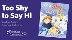 Magination Press Storytime Too Shy to Say Hi read by Shannon Anderson How To Overcome Shyness, Overcoming Shyness, Feelings Preschool, Rhyming Pictures, Book Trailers, Social Anxiety, Say Hi, Story Time, Author