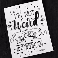 I'm not weird, I am a limited edition B&W