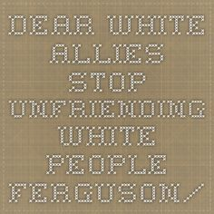 dear-white-allies-stop-unfriending-white-people-ferguson/
