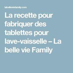 La recette pour fabriquer des tablettes pour lave-vaisselle – La belle vie Family