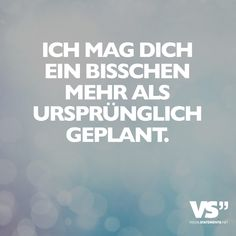 Ich mag dich ein bisschen mehr als ursprünglich geplant. - VISUAL STATEMENTS® I like you a little more than I originally planned. More Zitate True Quotes, Words Quotes, Best Quotes, Sayings, Motivational Posts, Inspirational Quotes, Great Love Quotes, Positive Mantras, Love Phrases