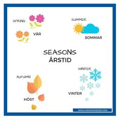 Swedish Seasons (with English translations). In the North of Sweden we have snow for 6 months. Although, it can be even longer in some areas.