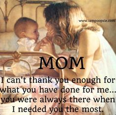 Thanks mom for everything. I love you. I wish you were still here so I can tell you just how much