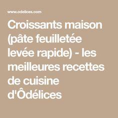 Croissants maison (pâte feuilletée levée rapide) - les meilleures recettes de cuisine d'Ôdélices