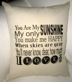 You Are My Sunshine Pillow Baby Room by frenchcountrydesigns, $15.99 This would be perfect for my MOM!