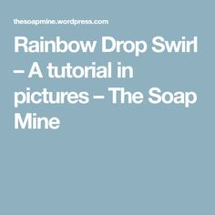 Rainbow Drop Swirl – A tutorial in pictures – The Soap Mine