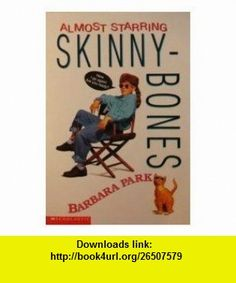 Almost Starring Skinnybones (9780439445207) Barbara Park , ISBN-10: 0439445205  , ISBN-13: 978-0439445207 ,  , tutorials , pdf , ebook , torrent , downloads , rapidshare , filesonic , hotfile , megaupload , fileserve