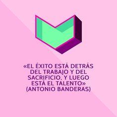 «El éxito está detrás del trabajo y del sacrificio, y luego está el talento» (Antonio Banderas)