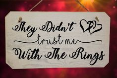 They Didn't Trust Me With The Rings Funny Wedding Page Boy Wooden Sign - Rustic Wedding Sign - Pageboy Sign - Funny Wedding Idea