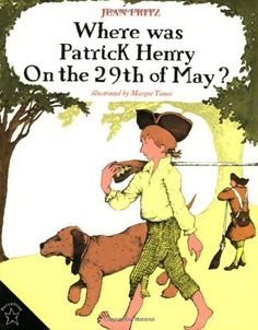 Where Was Patrick Henry on the 29th of May? by Jean Fritz, http://www.amazon.com/dp/0698114396/ref=cm_sw_r_pi_dp_Gjh1rb1GYM8PZ