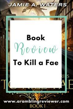 Looking for a fantasy book to add to your bookshelf in 2021? Check out my book review on To Kill A Fae by Jamie A Waters, exploring characters, magic and relationships. Bookshelf ideas. Books. Books you'll love.