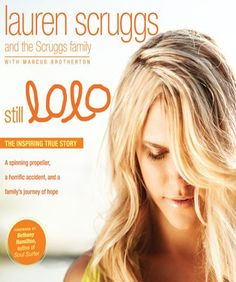 Still LoLo by Lauren Scruggs and the Scruggs family. Incredible story of hope, triumph and trusting in the Lord.