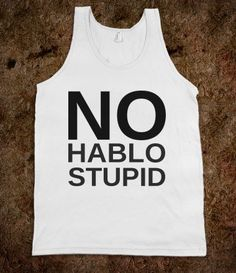 No Hablo Stupid - White Girl Apparel - Skreened T-shirts, Organic Shirts, Hoodies, Kids Tees, Baby One-Pieces and Tote Bags