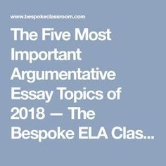 The Five Most Important Argumentative Essay Topics of 2018 — Bespoke ELA: Essay Writing Tips + Lesson Plans Writing Classes, Essay Writing Tips, Teaching Writing, Writing Activities, Educational Activities, Teaching Tools, Teaching Ideas, Ap Language And Composition, Composition Writing