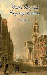 Walks Through Regency London by Louise Allen.