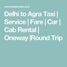 Delhi to Agra Taxi   Service   Fare   Car   Cab Rental   Oneway  Round Trip