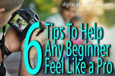 http://www.digital-photo-secrets.com/tip/6064/six-photography-tips-can-help-beginner-feel-like-pro/