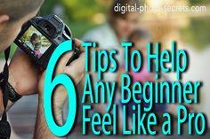 http://www.digital-photo-secrets.com/tip/6064/six-photography-tips-can-help-beginner-feel-like-pro/
