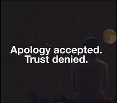 Apology accepted. Trust denied.